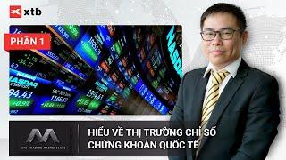 FULL PHẦN 1   Hiểu về thị trường chỉ số chứng khoán quốc tế   Chuyên gia Phan Dũng Khánh