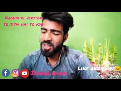 Ye Jism hai toh Kya ( Kashmiri Version)
