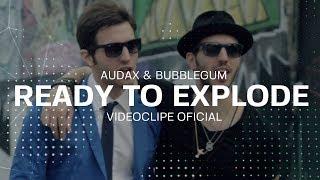 Смотреть клип Audax & Bubble Gum - Ready To Explode