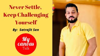 Never Settle, Keep Challenging Yourself || Satrajit Sen || Tripod Entertainment || My Canvas Talk