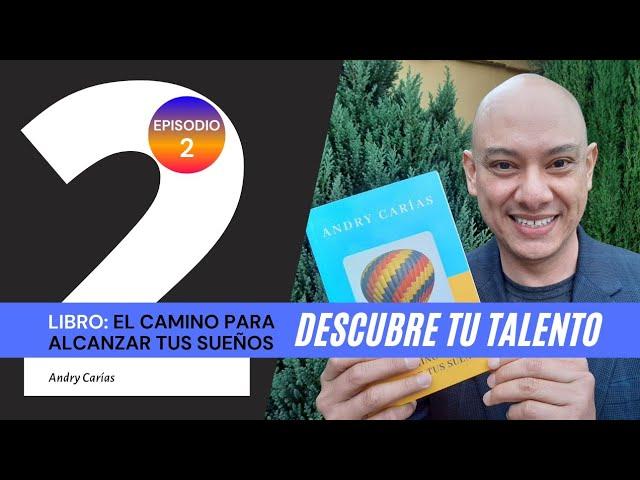 Descubre tu talento - Andry Carías - Libro: El camino para alcanzar tus sueños (Episodio 2)