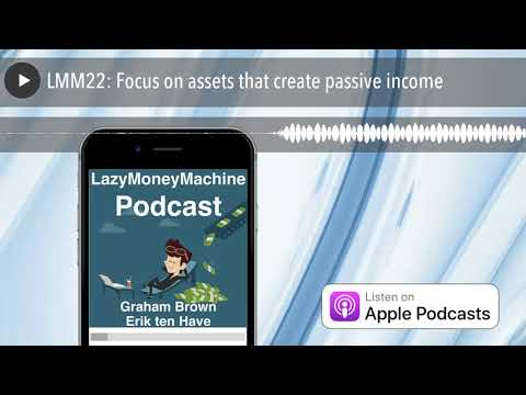 LMM22: Focus on assets that create passive income