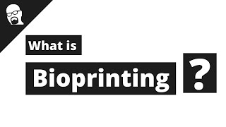 What is Bioprinting?