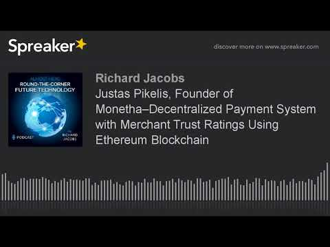 Justas Pikelis, Founder of Monetha–Decentralized Payment System with Merchant Trust Ratings Using Et