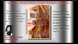 Hollywood on Trial: A Legal Thriller by Dale E. Manolakas~Drugs, Sex, Betrayal, Murder, the Power Elite Exposed in aa Dramatic Courtroom Trial