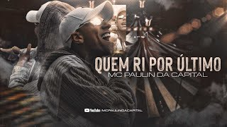 MC Paulin da Capital - Quem Ri Por Último (Áudio Oficial) DJ Guh Mix