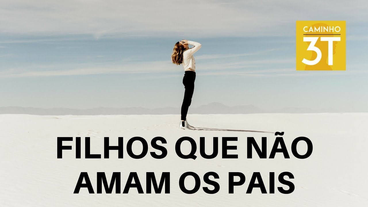 FILHOS QUE NÃO AMAM OS PAIS