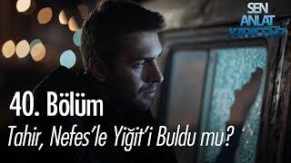 Tahir, Nefes'le Yiğit'i buldu mu? - Sen Anlat Karadeniz 40. Bölüm