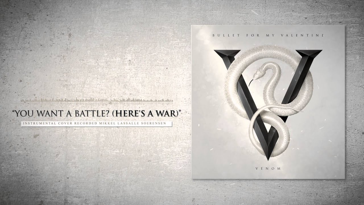 Bullet For My Valentine You Want A Battle Heres A War