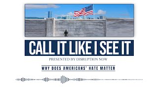 Call It Like I See It podcast: Ep3 short, Why the Hate Matters