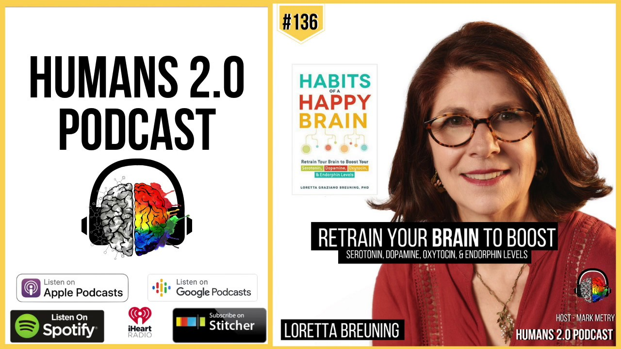 #136 - Loretta Breuning | Habits of a Happy Brain: Retrain to Boost  Serotonin, Dopamine, & Oxytocin