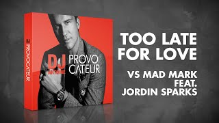 DJ Antoine vs Mad Mark feat. Jordin Sparks – Too Late For Love (Album Version)