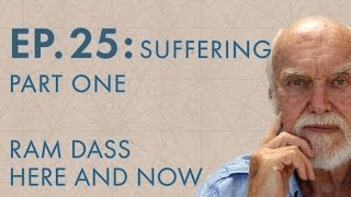 Ram Dass Here and Now – Episode 25 – Suffering Part One