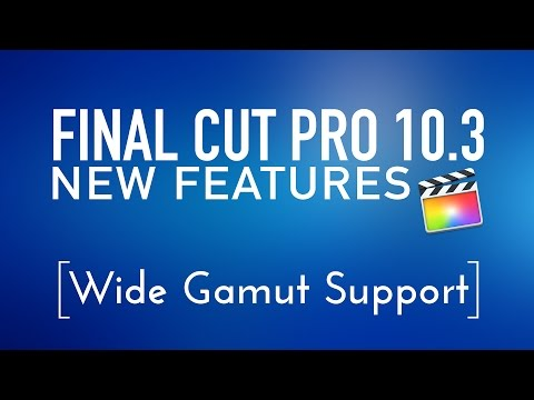 Final Cut Pro 10.3 New Features Lesson 7: Wide Gamut Support