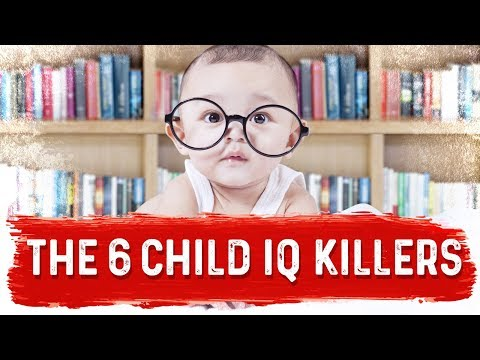 The 6 Child IQ Killers
