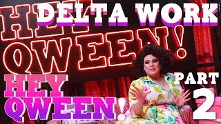 DELTA WORK on Hey Qween! - Part 2