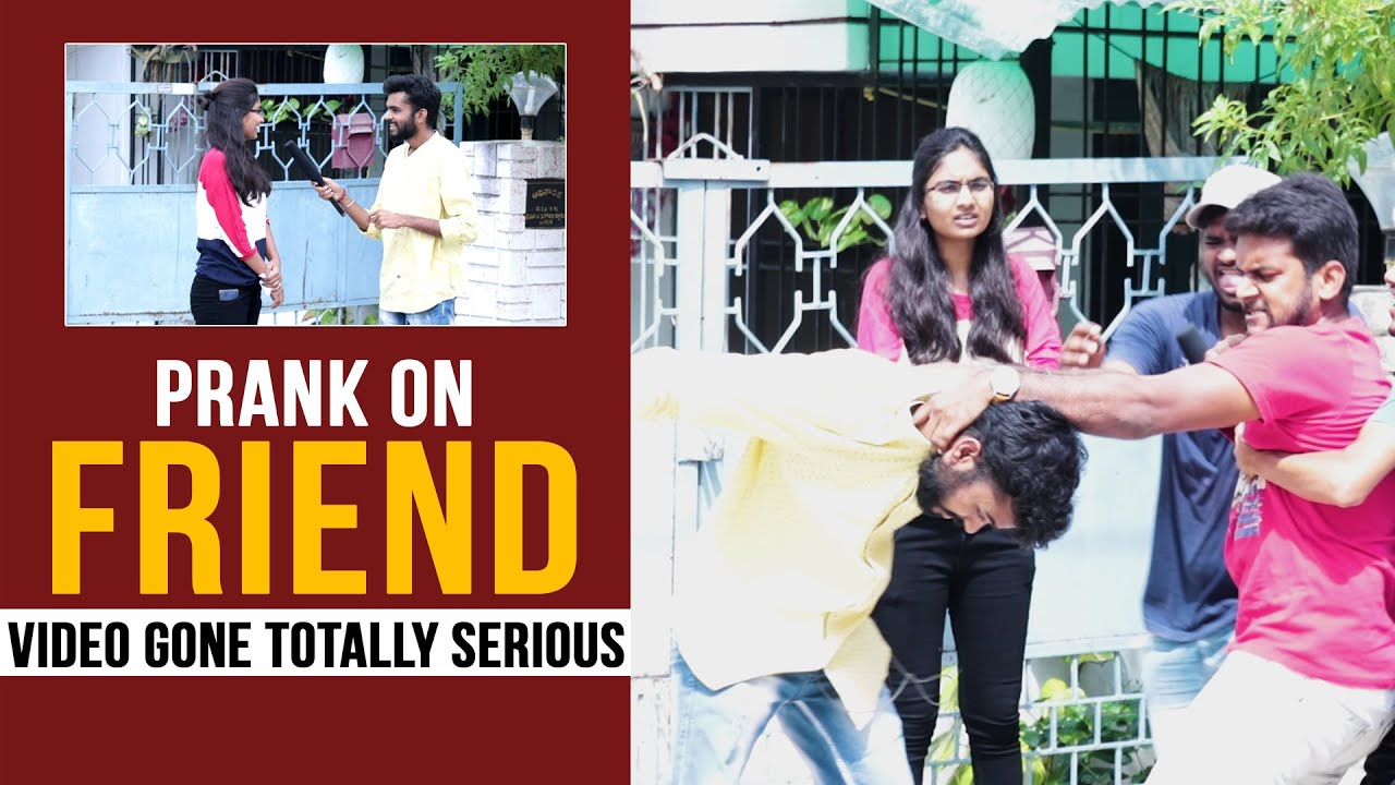 Prank on Friend Video Gone Totally Serious || Pranks In India || Mana Dunia