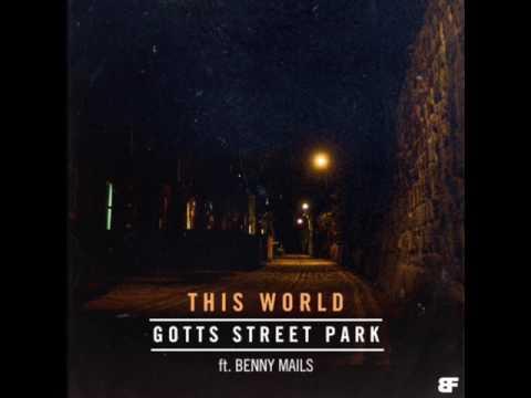 Gotts Street Park - This World ft Benny Mails