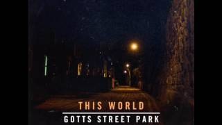 Gotts Street Park - This World ft. Benny Mails