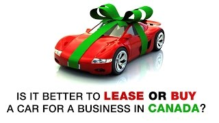 Is It Better to Lease or Buy a Car for a Business in Canada?