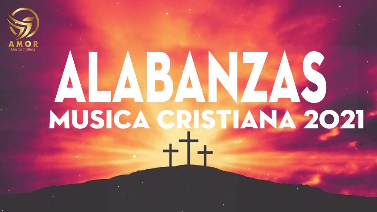 Musica Cristiana 2021 - MUSICA CRISTIANA DE ADORACIÓN Y ALABANZA PARA ORAR - QUE LEVANTA EL ÁNIMO