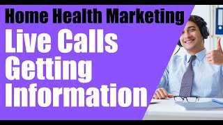 Home Health Marketing: Live Calls to get info Part 1