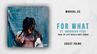 Gambar cover Warhol.SS - For What Ft. Drugrixh Peso (Chest Pains)