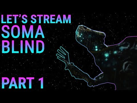 Let's Stream SOMA, Part 1 (No Spoilers)