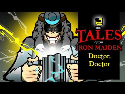 The Tales Of The Iron Maiden - DOCTOR, DOCTOR