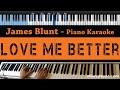 James Blunt - Love Me Better - LOWER Key (Piano Karaoke / Sing Along)