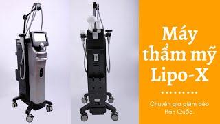 Máy thẩm mỹ Lipo-X: Chuyên gia giảm béo Hàn Quốc