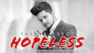 HOPELESS (Full Video) TUSHAR ARORA | New Punjabi Songs 2020