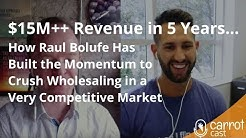 $15M++ Revenue in 5 Years. How Raul Bolufe Has Built the Momentum to Crush Wholesaling