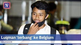 Luqman teruja 'terbang' ke Belgium