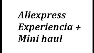Aliexpress experiencia + mini haul y otras habladurias