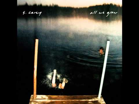 S. Carey - In The Stream - All We Grow