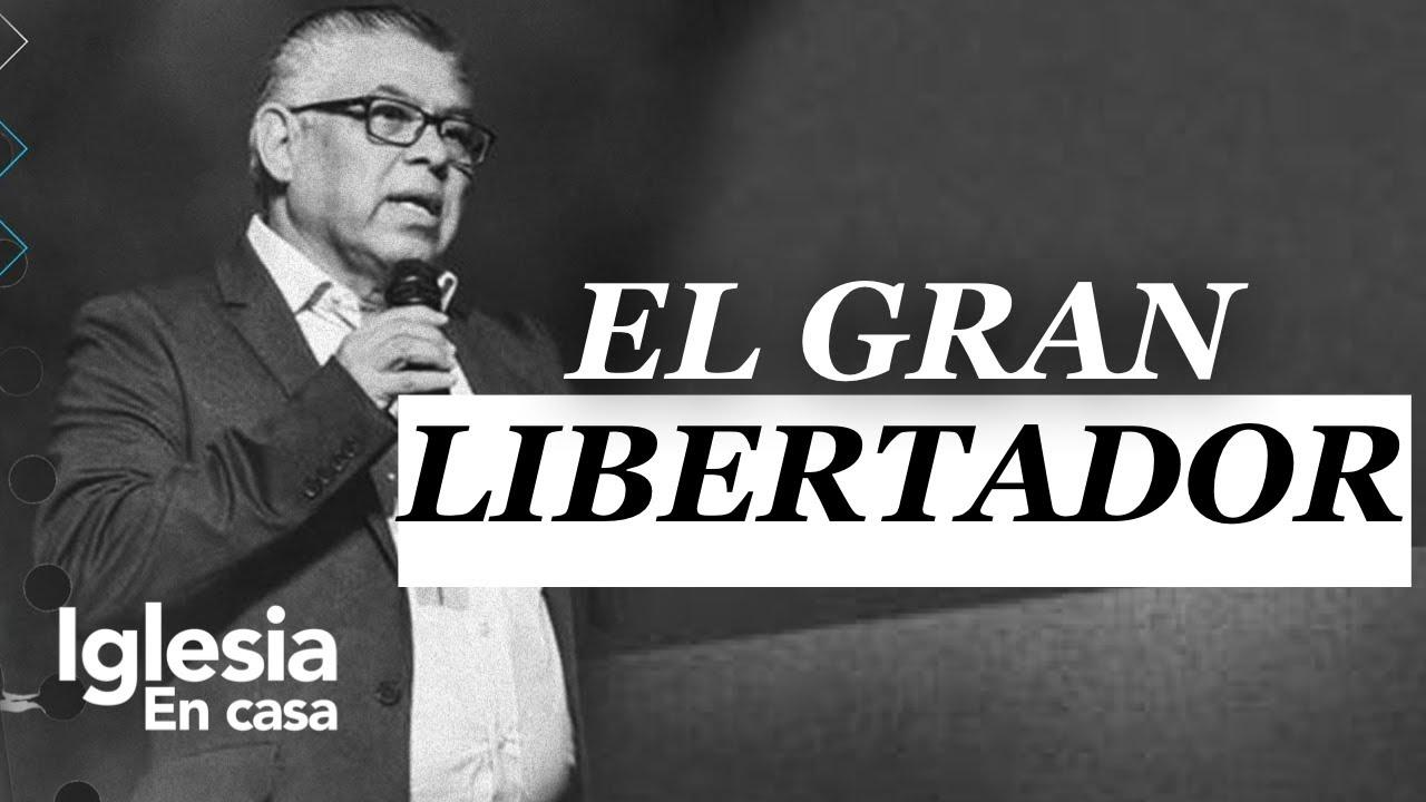 El Gran Libertador - Ap.Luis Morales - Iglesia en Casa