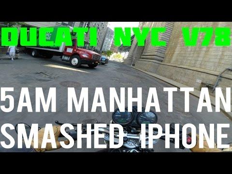 Ducati NYC v78 - 5AM Manhattan, Smashed iPhone AGAIN