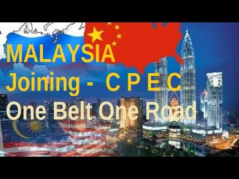 Malaysia - Joining CPEC - One belt one road china Pakistan corridor !