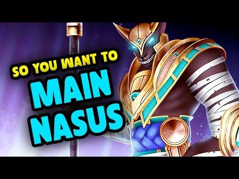 SO YOU WANT TO MAIN NASUS
