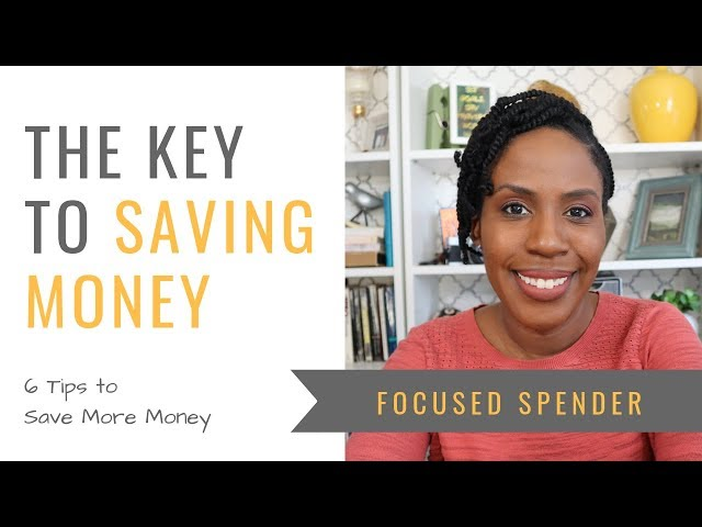 The Key to Saving Money - 6 Tips to Save More Money