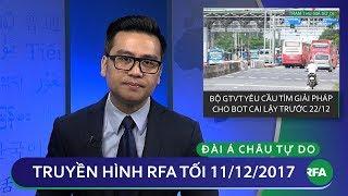 Thời sự tối 11.12.2017 | Tìm giải pháp cho B.O.T Cai Lậy | © Official RFA