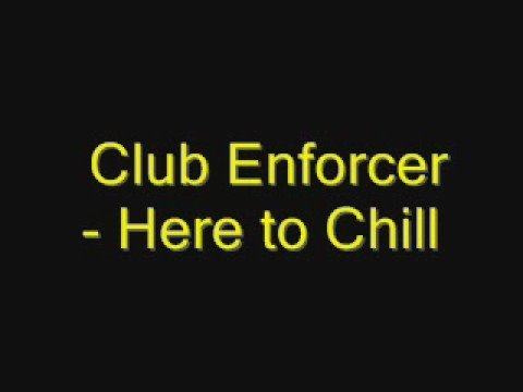Club Enforcer - Here To Chill