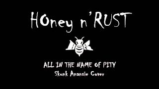 All In The Name Of Pity-Skunk Anansie-Honey n