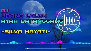 Download Lagu DJ URANG LALOK AYAH BATANGGANG - SILVA HAYATI REMIX MINANG FULL BASS 2020 NEW mp3