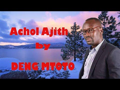 Deng Matoto - Achol Ajiith