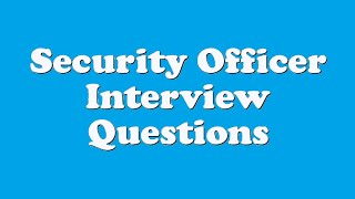 Security Officer Interview Questions