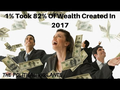 1Took 82% Of Wealth Created In 2017 - The Political Vigilante