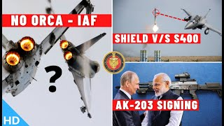 Indian Defence Updates : No ORCA For IAF,AK-203 Deal Signing,US SHIELD v/s S400,ASW Corvette To UAE