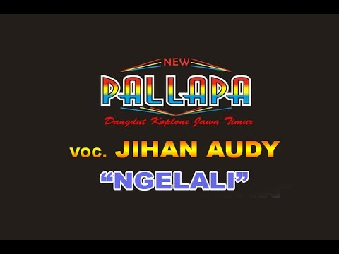NGELALI  - JIHAN AUDY | NEW PALLAPA [HQ AUDIO]